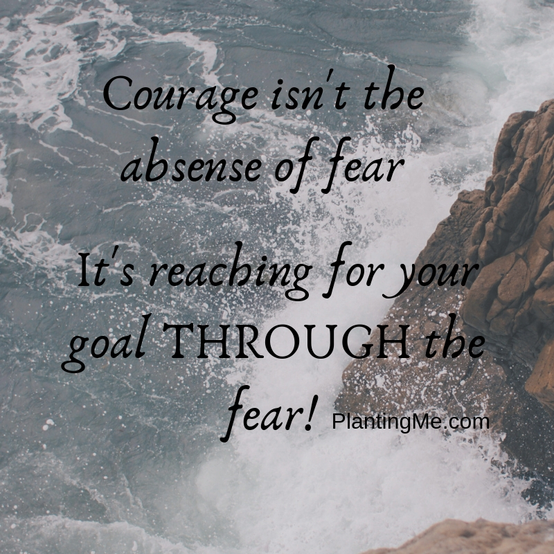 Courage isn't the absense of fear PlantingMe.com