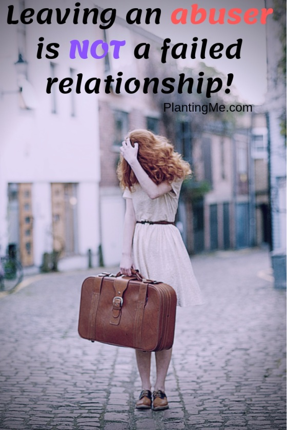 Leaving an abuser is NOT a failed relationship! PlantingMe.com